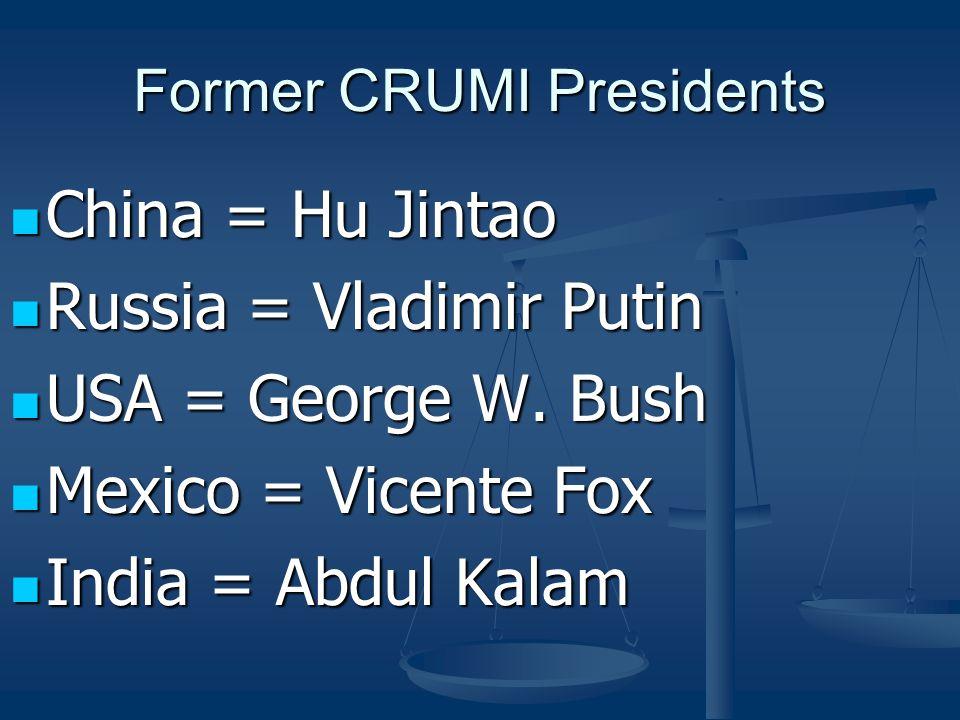 Former CRUMI Presidents China = Hu Jintao China = Hu Jintao Russia = Vladimir Putin Russia = Vladimir Putin USA = George W.