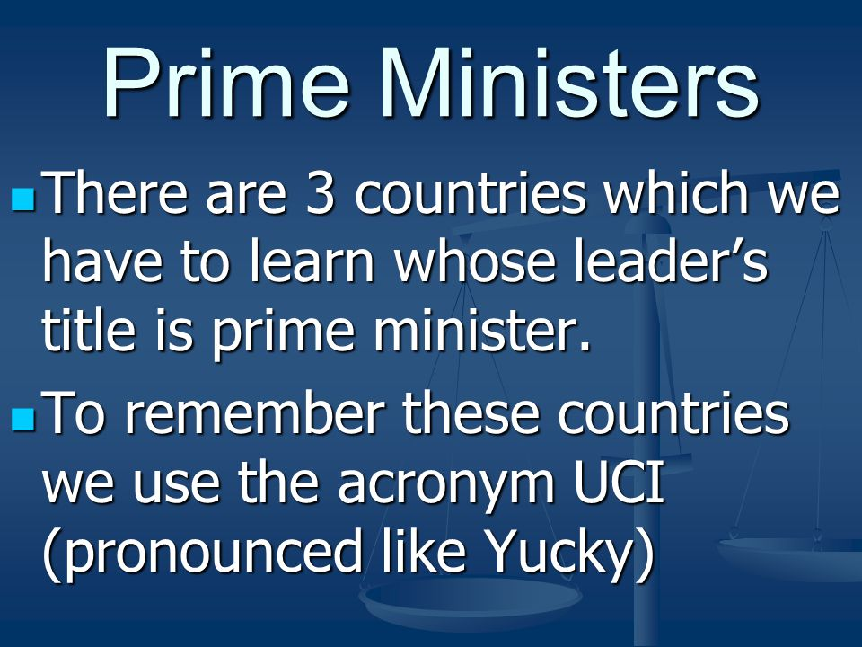 Prime Ministers There are 3 countries which we have to learn whose leader's title is prime minister.