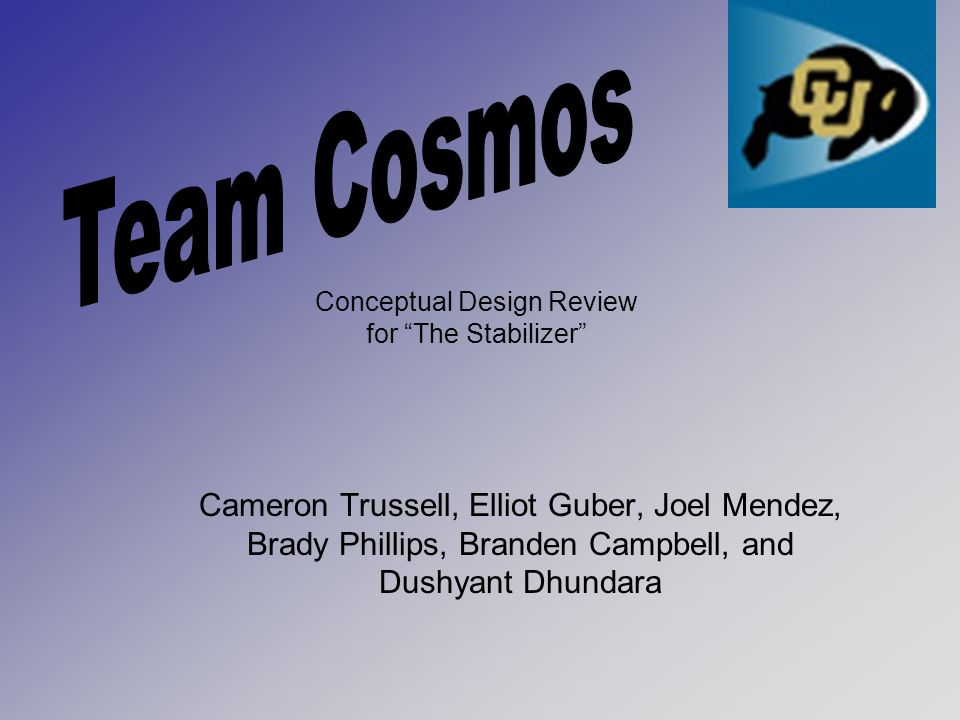 Cameron Trussell, Elliot Guber, Joel Mendez, Brady Phillips, Branden Campbell, and Dushyant Dhundara Conceptual Design Review for The Stabilizer