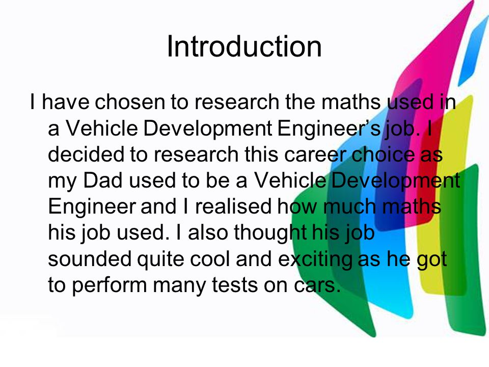 Introduction I have chosen to research the maths used in a Vehicle Development Engineer's job.