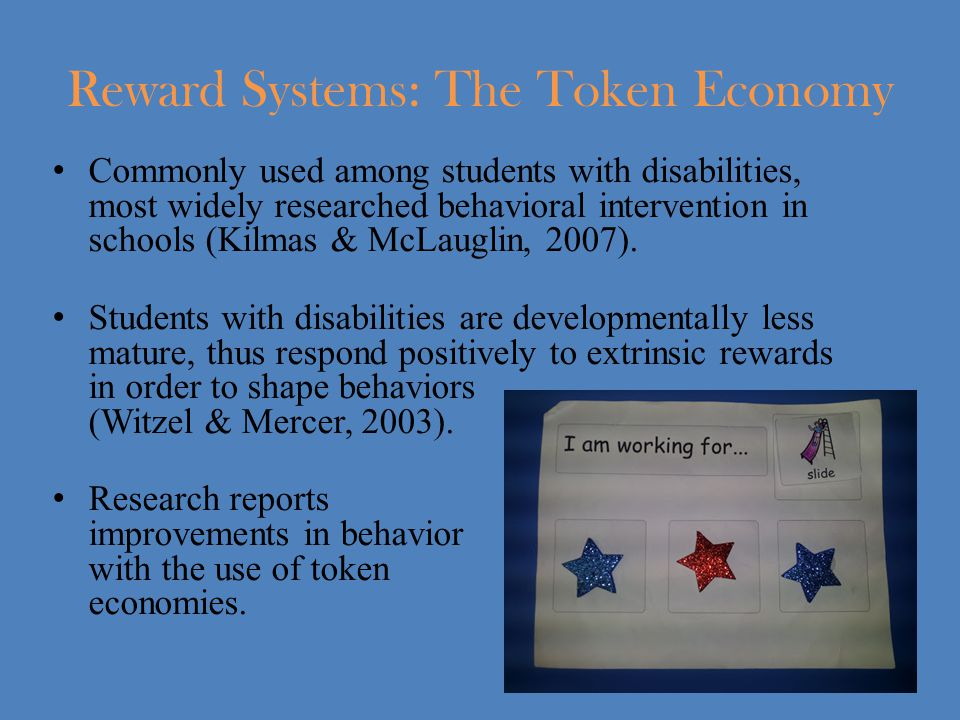 Commonly used among students with disabilities, most widely researched behavioral intervention in schools (Kilmas & McLauglin, 2007).