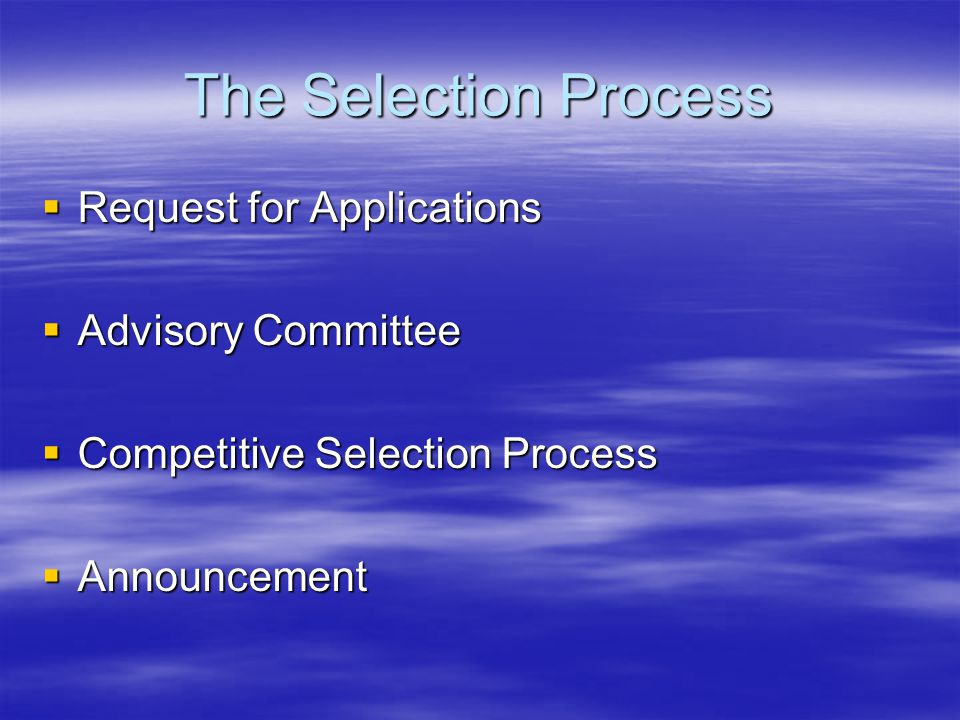 The Selection Process  Request for Applications  Advisory Committee  Competitive Selection Process  Announcement
