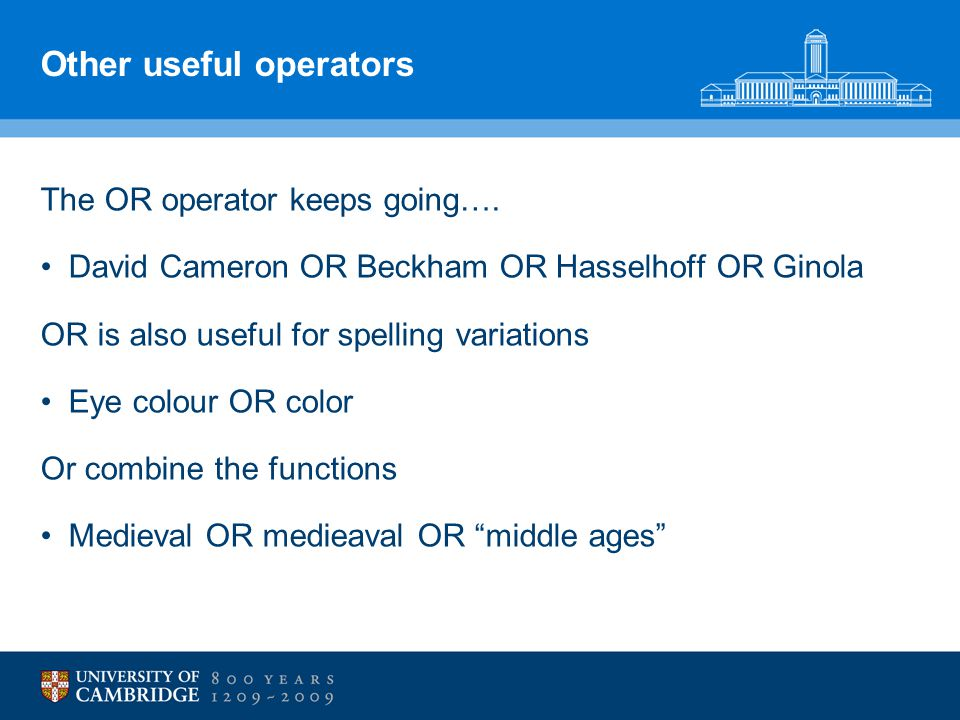 Other useful operators The OR operator keeps going…. David Cameron OR Beckham OR Hasselhoff OR Ginola OR is also useful for spelling variations Eye co
