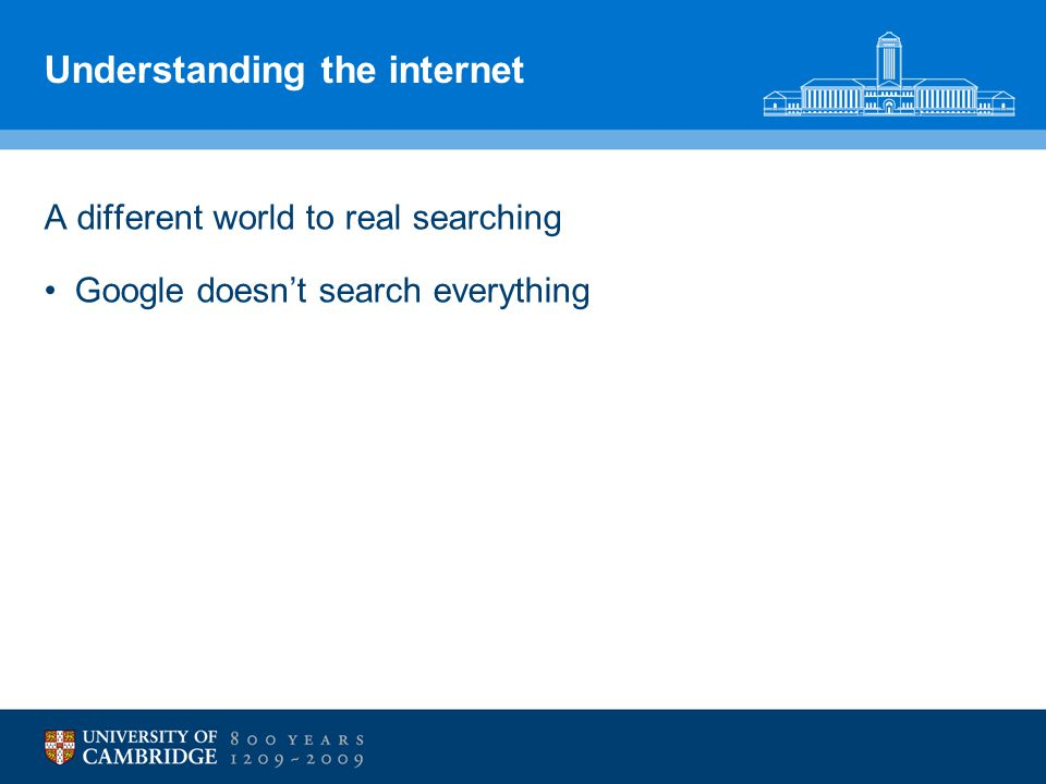 Understanding the internet A different world to real searching Google doesn't search everything