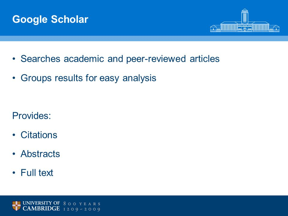 Google Scholar Searches academic and peer-reviewed articles Groups results for easy analysis Provides: Citations Abstracts Full text