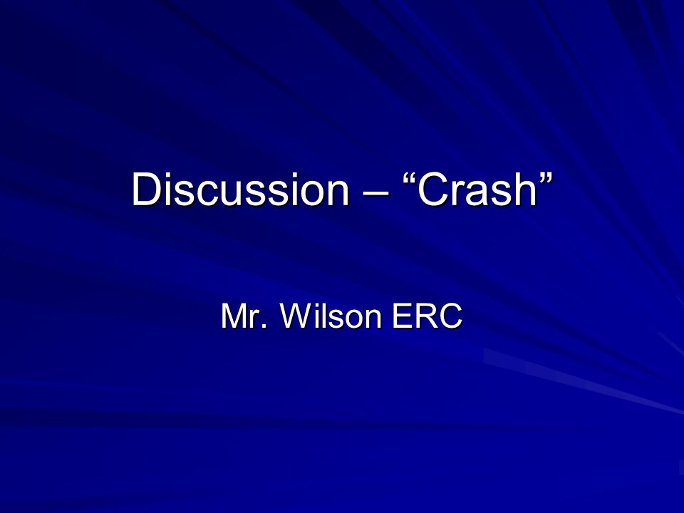 "Discussion – ""Crash"" Mr. Wilson ERC"