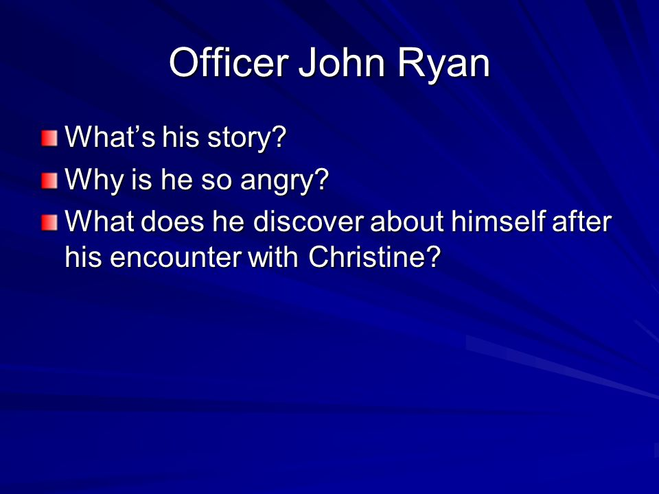 Officer John Ryan What's his story. Why is he so angry.