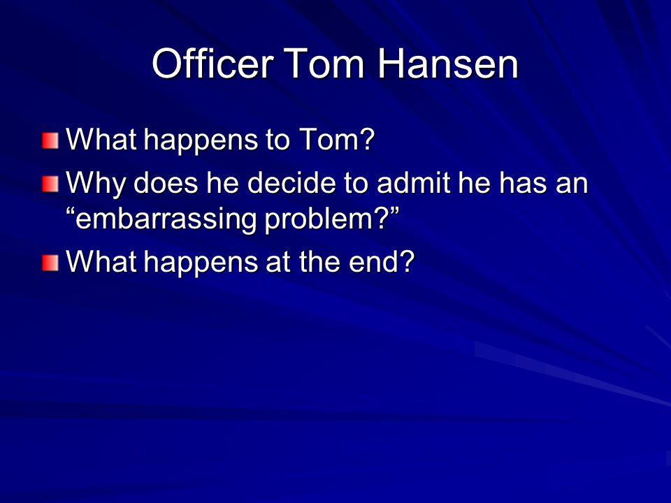 Officer Tom Hansen What happens to Tom.