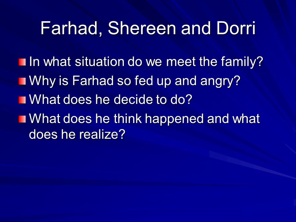 Farhad, Shereen and Dorri In what situation do we meet the family.