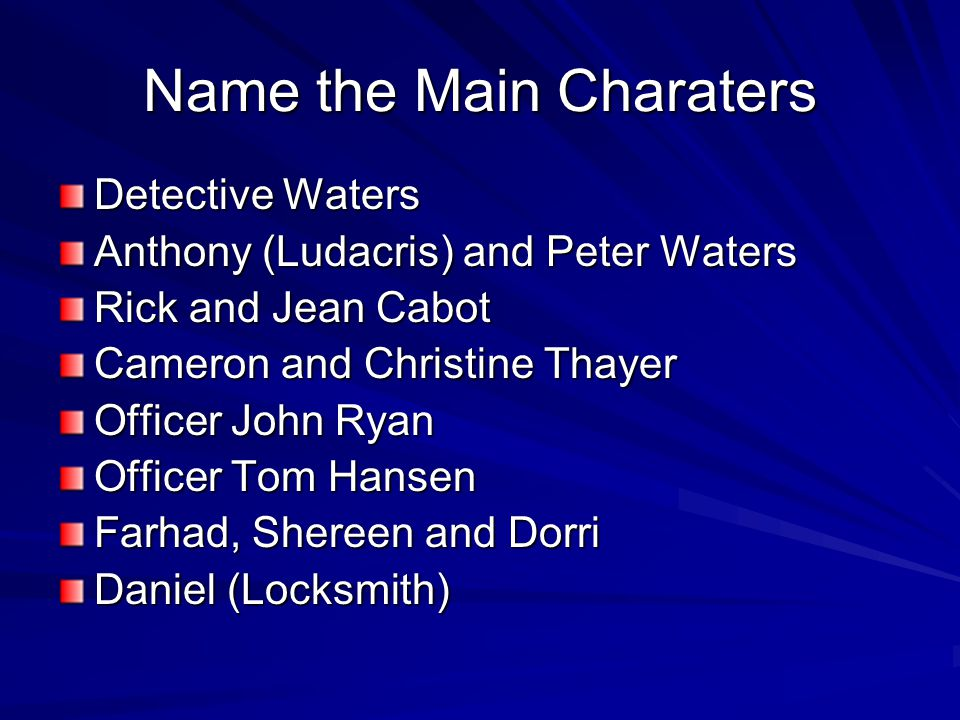 Name the Main Charaters Detective Waters Anthony (Ludacris) and Peter Waters Rick and Jean Cabot Cameron and Christine Thayer Officer John Ryan Office