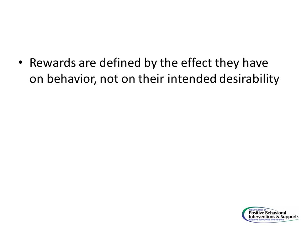Rewards are defined by the effect they have on behavior, not on their intended desirability
