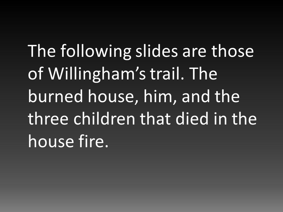 The following slides are those of Willingham's trail.