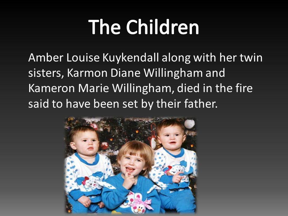 Amber Louise Kuykendall along with her twin sisters, Karmon Diane Willingham and Kameron Marie Willingham, died in the fire said to have been set by their father.