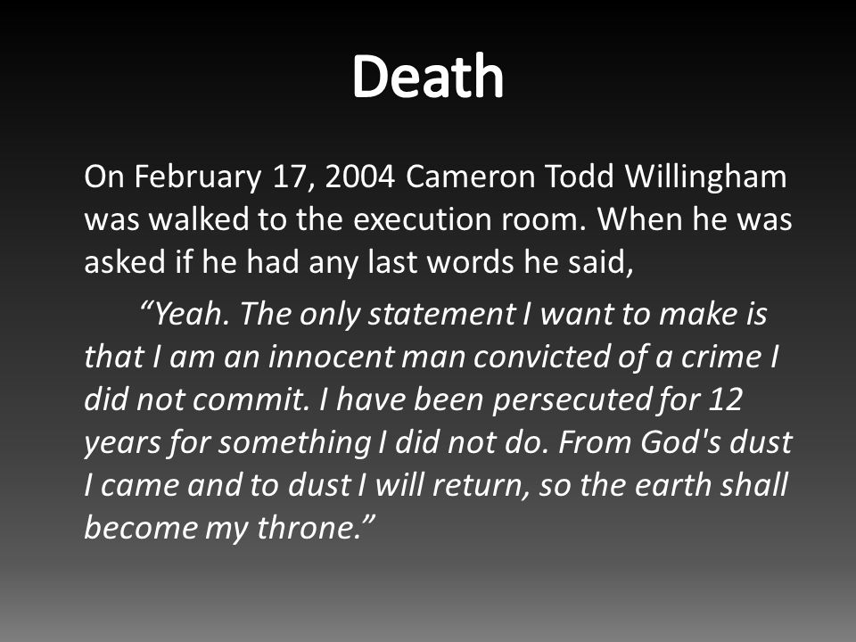 On February 17, 2004 Cameron Todd Willingham was walked to the execution room.