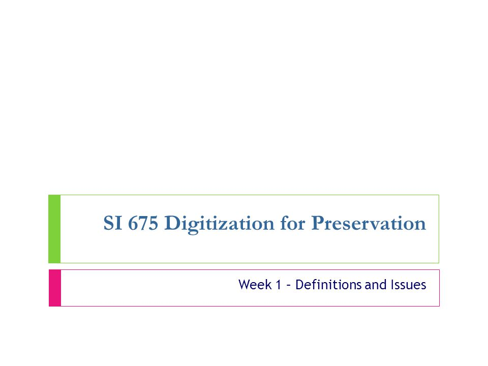 SI 675 Digitization for Preservation Week 1 – Definitions and Issues