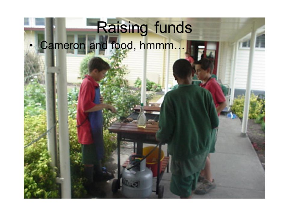 Raising funds Cameron and food, hmmm…