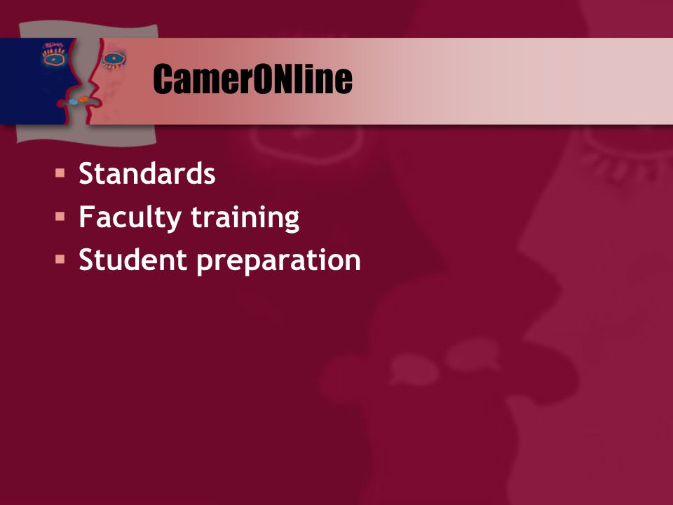 CamerONline  Standards  Faculty training  Student preparation