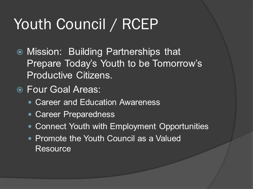 Youth Council / RCEP  Mission: Building Partnerships that Prepare Today's Youth to be Tomorrow's Productive Citizens.