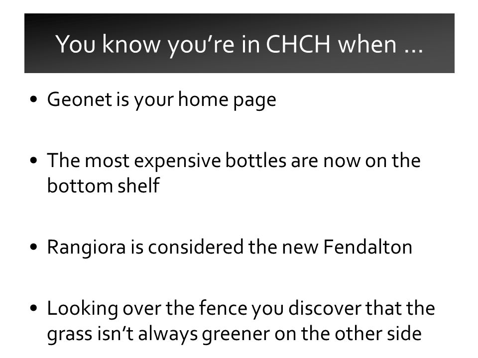 Geonet is your home page The most expensive bottles are now on the bottom shelf Rangiora is considered the new Fendalton Looking over the fence you discover that the grass isn't always greener on the other side You know you're in CHCH when …