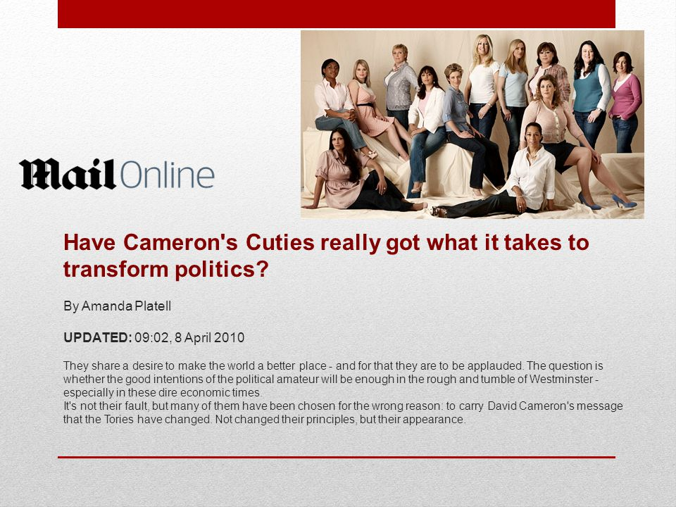 Have Cameron's Cuties really got what it takes to transform politics? By Amanda Platell UPDATED: 09:02, 8 April 2010 They share a desire to make the w