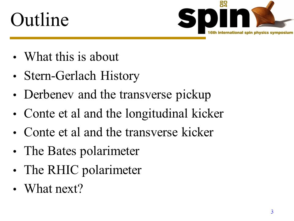 3 Outline What this is about Stern-Gerlach History Derbenev and the transverse pickup Conte et al and the longitudinal kicker Conte et al and the transverse kicker The Bates polarimeter The RHIC polarimeter What next