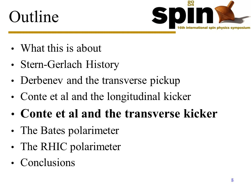 8 Outline What this is about Stern-Gerlach History Derbenev and the transverse pickup Conte et al and the longitudinal kicker Conte et al and the transverse kicker The Bates polarimeter The RHIC polarimeter Conclusions