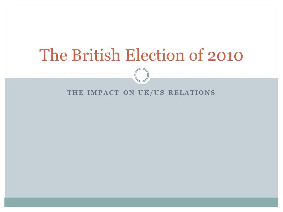 THE IMPACT ON UK/US RELATIONS The British Election of 2010