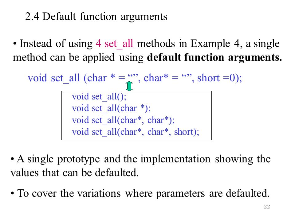 22 2.4 Default function arguments Instead of using 4 set_all methods in Example 4, a single method can be applied using default function arguments.