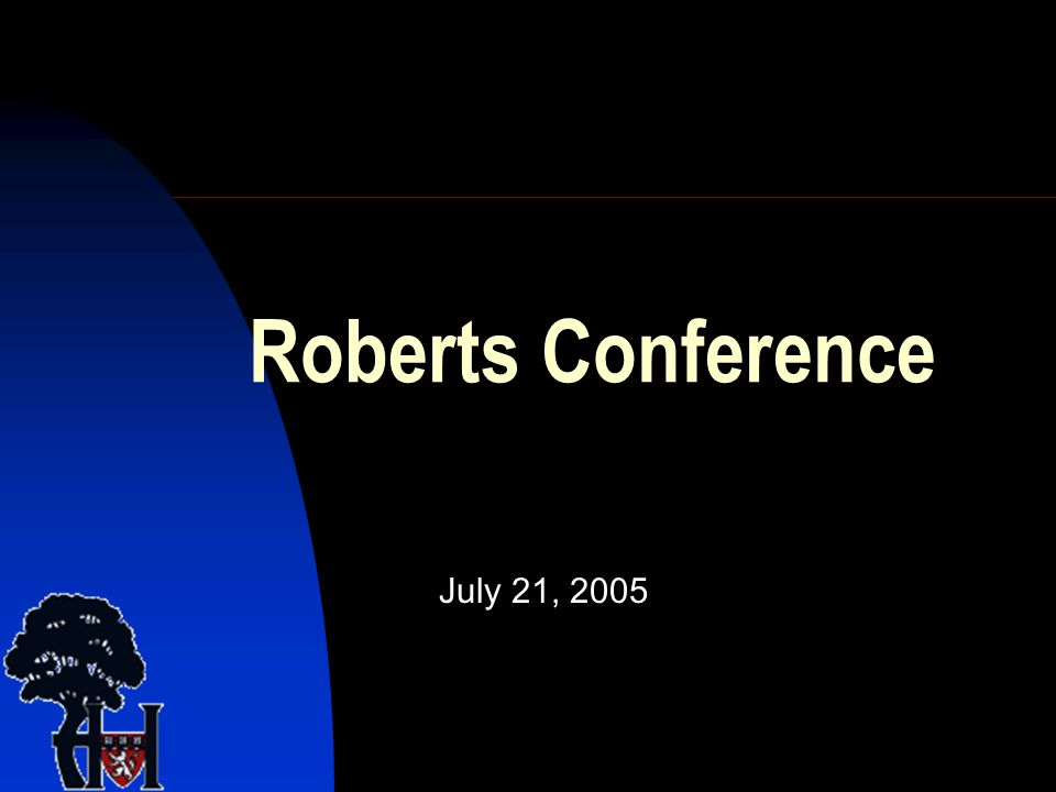 Roberts Conference July 21, 2005