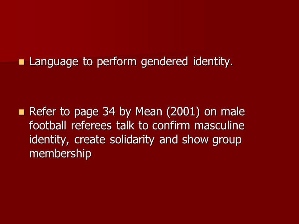 Language to perform gendered identity. Language to perform gendered identity.