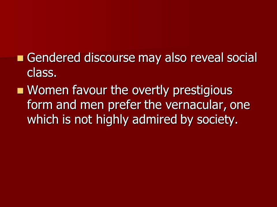 Gendered discourse may also reveal social class. Gendered discourse may also reveal social class.