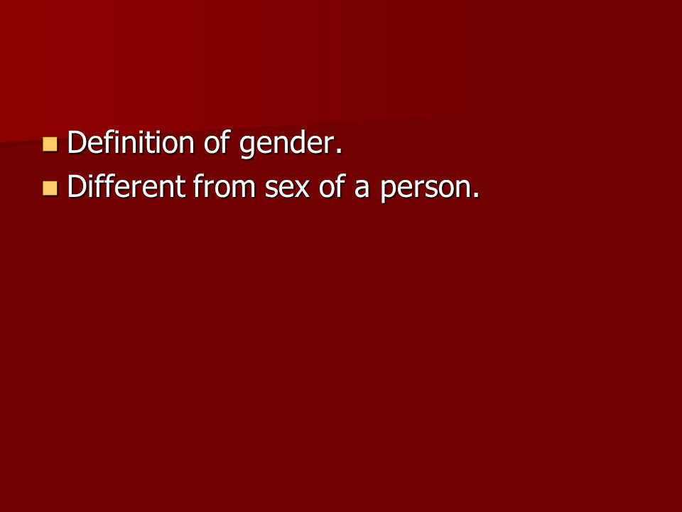Definition of gender. Definition of gender. Different from sex of a person.