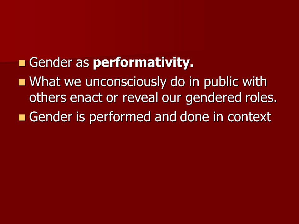 Gender as performativity. Gender as performativity.