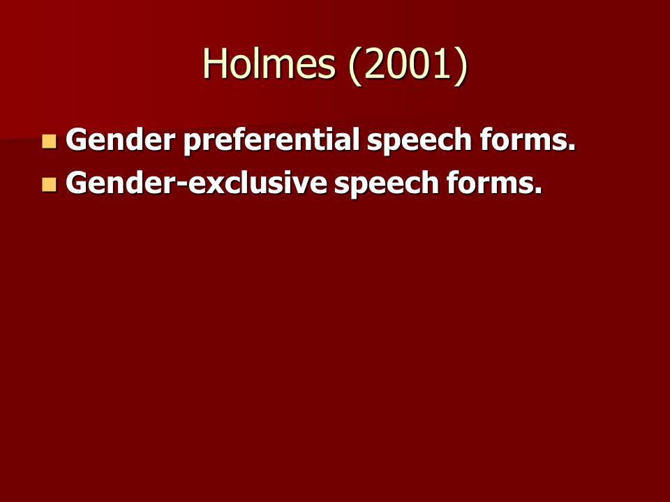 Holmes (2001) Gender preferential speech forms. Gender preferential speech forms.