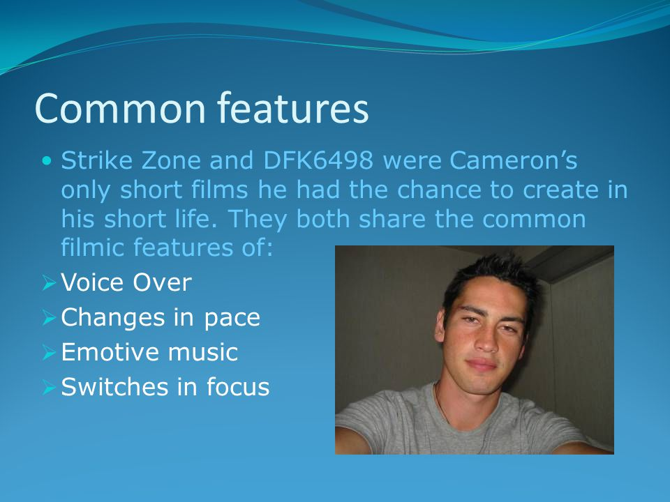 Common features Strike Zone and DFK6498 were Cameron's only short films he had the chance to create in his short life.