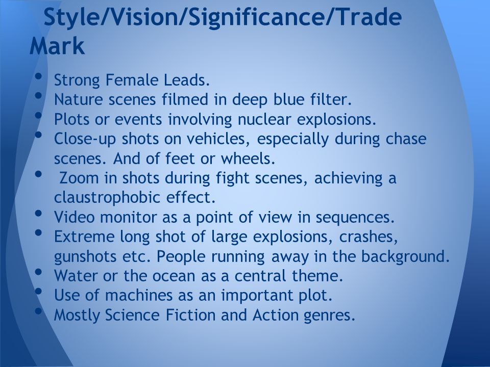 Strong Female Leads. Nature scenes filmed in deep blue filter. Plots or events involving nuclear explosions. Close-up shots on vehicles, especially du