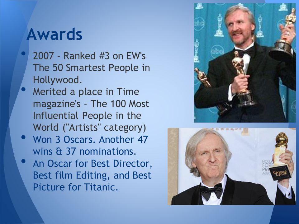 2007 - Ranked #3 on EW's The 50 Smartest People in Hollywood. Merited a place in Time magazine's - The 100 Most Influential People in the World (