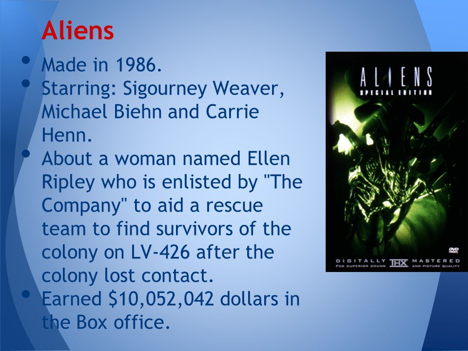 Made in 1986. Starring: Sigourney Weaver, Michael Biehn and Carrie Henn. About a woman named Ellen Ripley who is enlisted by