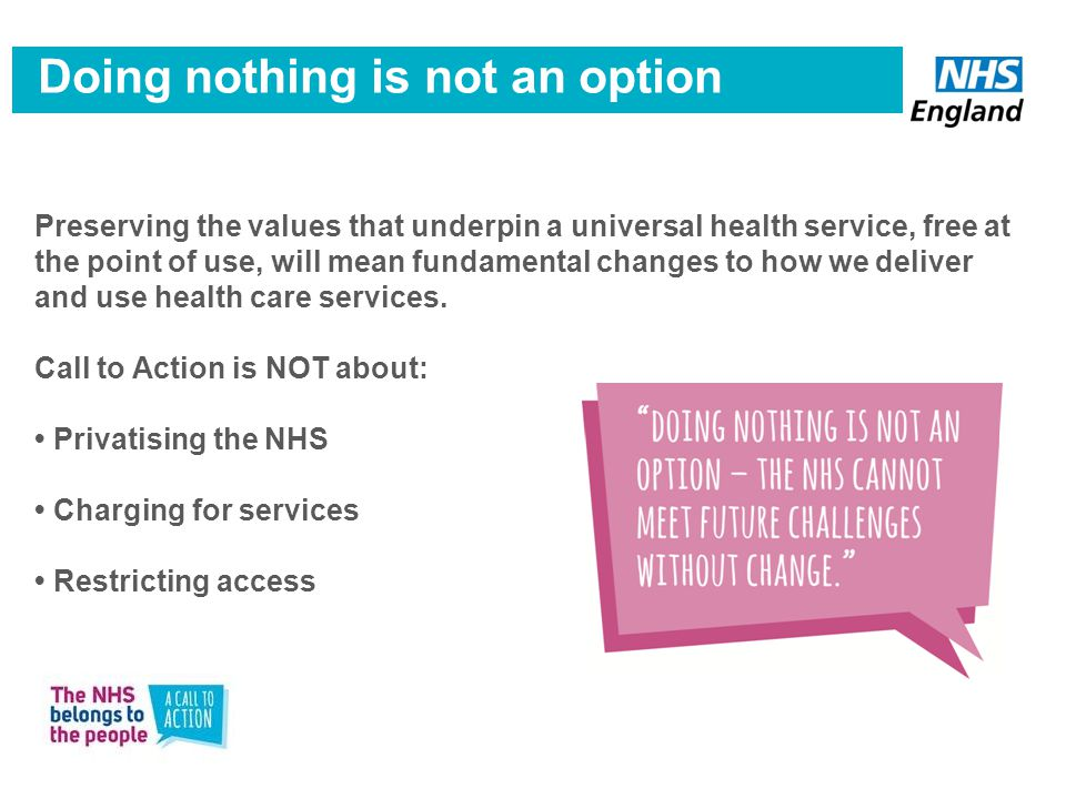 Preserving the values that underpin a universal health service, free at the point of use, will mean fundamental changes to how we deliver and use health care services.