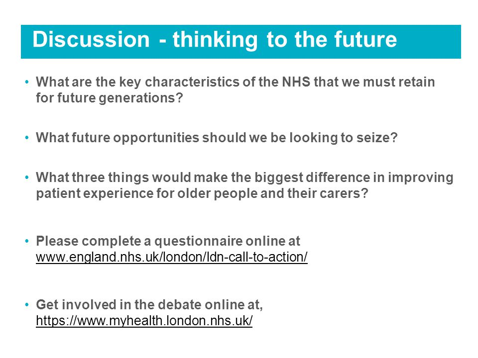 Discussion - thinking to the future What are the key characteristics of the NHS that we must retain for future generations.