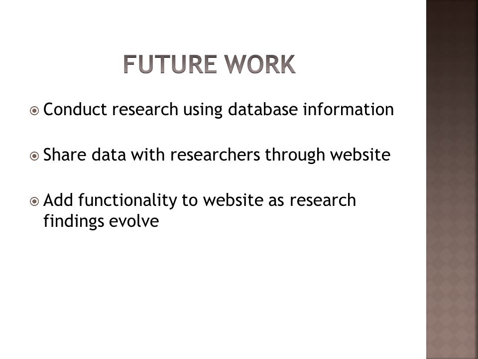  Conduct research using database information  Share data with researchers through website  Add functionality to website as research findings evolve
