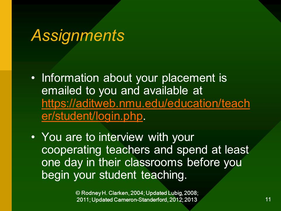 © Rodney H. Clarken, 2004; Updated Lubig, 2008; 2011; Updated Cameron-Standerford, 2012; 2013 11 Assignments Information about your placement is email