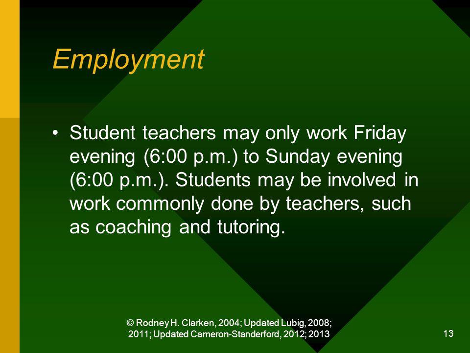 © Rodney H. Clarken, 2004; Updated Lubig, 2008; 2011; Updated Cameron-Standerford, 2012; 2013 13 Employment Student teachers may only work Friday even