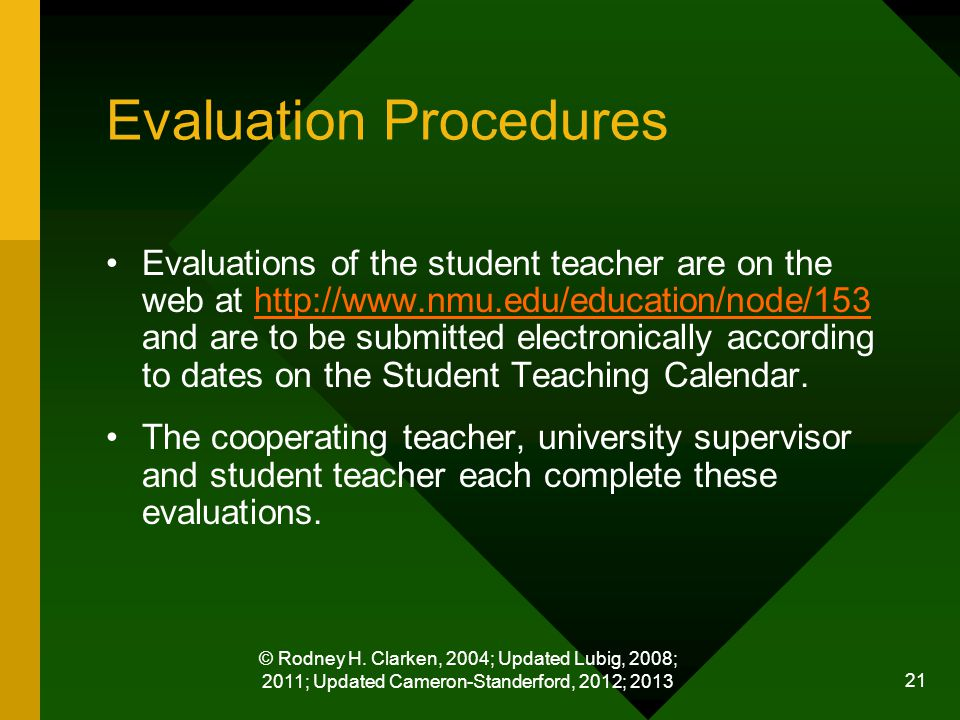 © Rodney H. Clarken, 2004; Updated Lubig, 2008; 2011; Updated Cameron-Standerford, 2012; 2013 21 Evaluation Procedures Evaluations of the student teac
