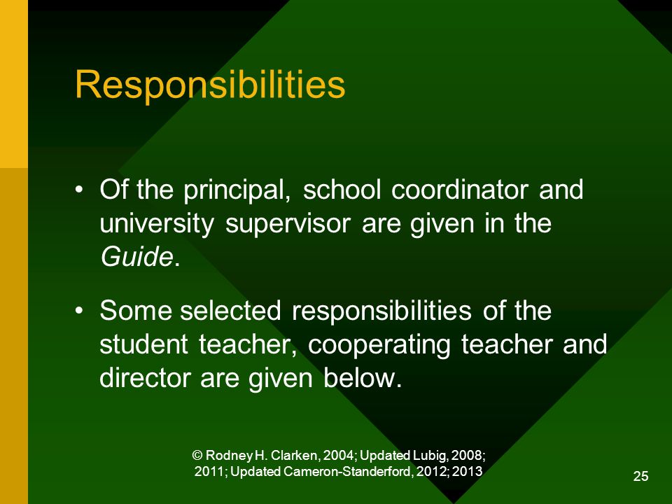 © Rodney H. Clarken, 2004; Updated Lubig, 2008; 2011; Updated Cameron-Standerford, 2012; 2013 25 Responsibilities Of the principal, school coordinator