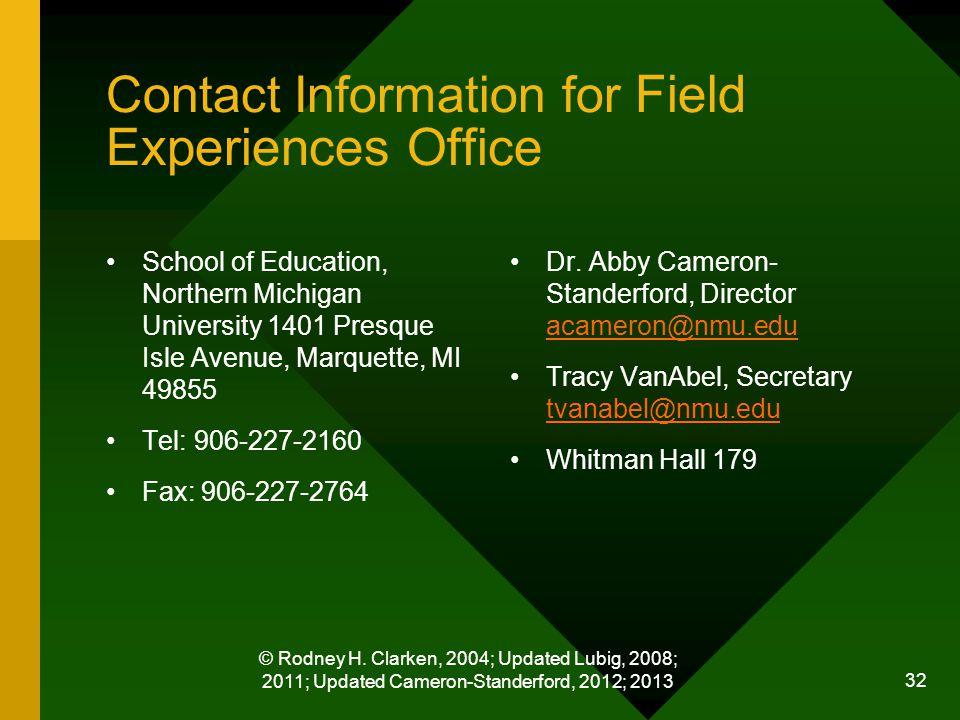 © Rodney H. Clarken, 2004; Updated Lubig, 2008; 2011; Updated Cameron-Standerford, 2012; 2013 32 Contact Information for Field Experiences Office Scho