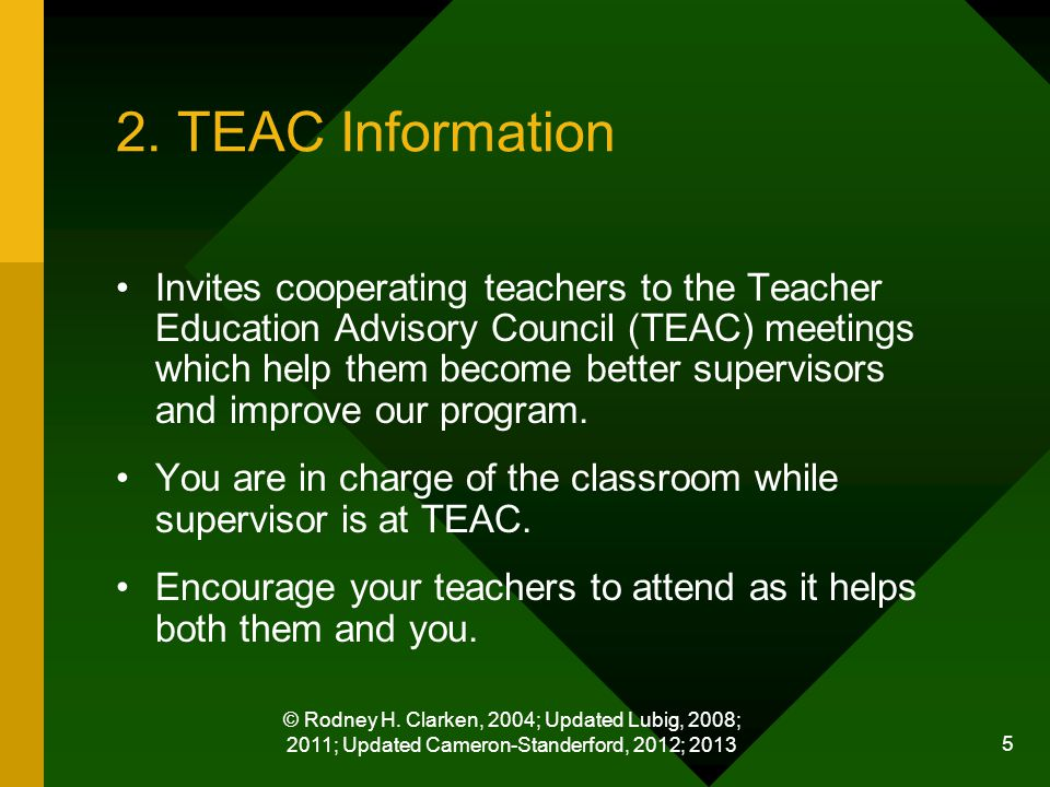 © Rodney H. Clarken, 2004; Updated Lubig, 2008; 2011; Updated Cameron-Standerford, 2012; 2013 5 2. TEAC Information Invites cooperating teachers to th