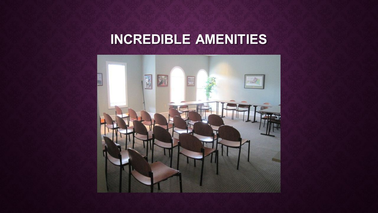 INCREDIBLE AMENITIES