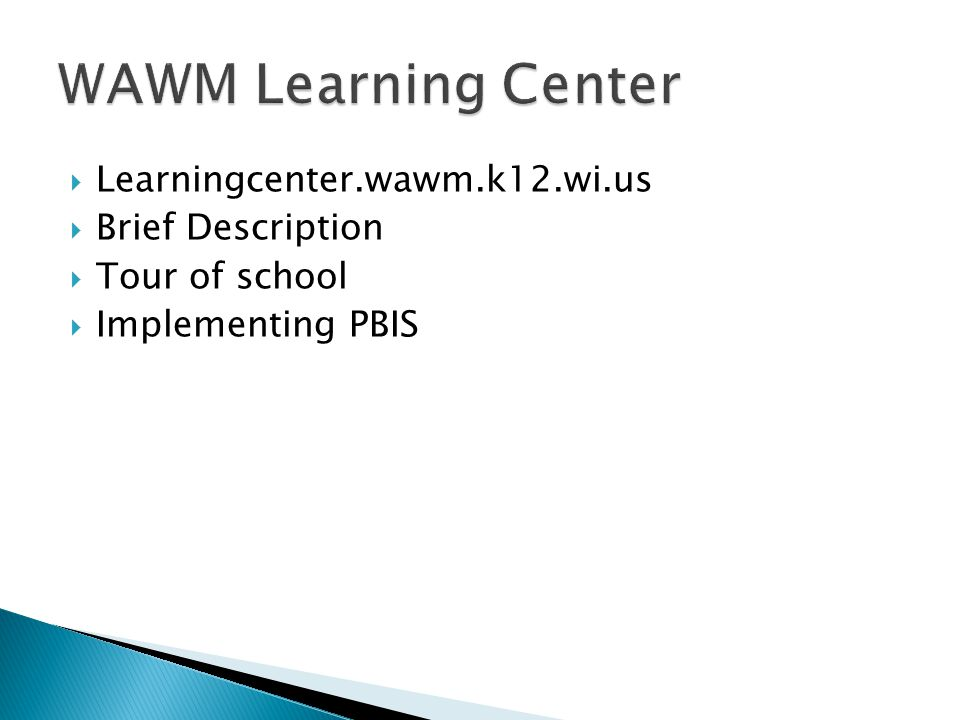  Learningcenter.wawm.k12.wi.us  Brief Description  Tour of school  Implementing PBIS