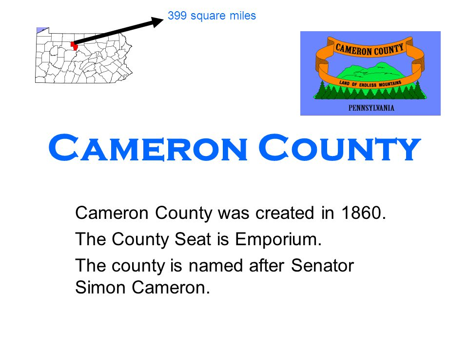 Cameron County Cameron County was created in 1860.